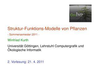 Struktur-Funktions-Modelle von Pflanzen - Sommersemester 2011 - Winfried Kurth