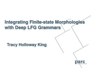 Integrating Finite-state Morphologies with Deep LFG Grammars