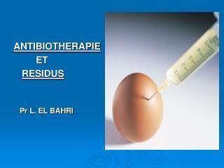 ANTIBIOTHERAPIE  ET  RESIDUS     Pr L. EL BAHRI