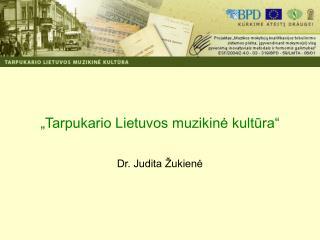 """""""Tarpukario Lietuvos muzikinė kultūra"""""""