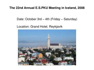 The 22nd Annual E.S.PKU Meeting in Iceland, 2008
