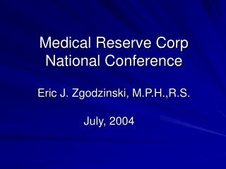Medical Reserve Corp National Conference  Eric J. Zgodzinski, M.P.H.,R.S.