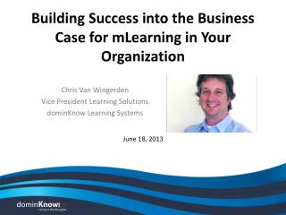Building  Success into the Business Case for  mLearning  in Your Organization