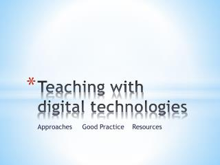 Teaching with digital technologies