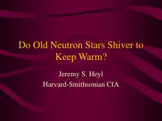 Do Old Neutron Stars Shiver to Keep Warm?