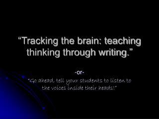"""Tracking the brain: teaching thinking through writing."""