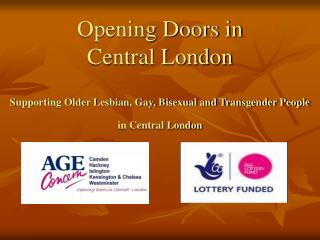 Opening Doors in  Central London   Supporting Older Lesbian, Gay, Bisexual and Transgender People in Central London