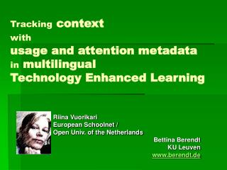 Riina Vuorikari European Schoolnet /  Open Univ. of the Netherlands Bettina Berendt  KU Leuven