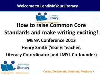 How to raise Common Core Standards and make writing exciting! MENA Conference 2013