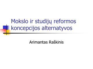 Mokslo ir studijų reformos  koncepcijos alternatyvos