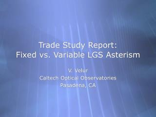 Trade Study Report:  Fixed vs. Variable LGS Asterism