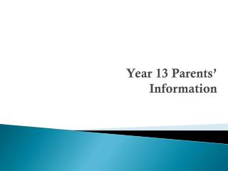 Year 13 Parents� Information