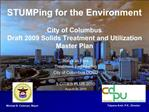 STUMPing for the Environment  City of Columbus Draft 2009 Solids Treatment and Utilization Master Plan