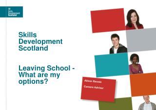 Skills Development Scotland Leaving School - What are my options?