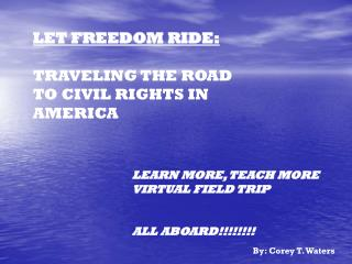 LET FREEDOM RIDE: TRAVELING THE ROAD TO CIVIL RIGHTS IN AMERICA