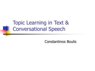 Topic Learning in Text & Conversational Speech