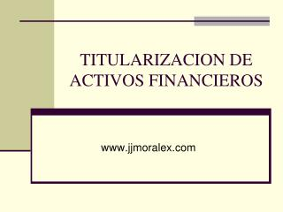 TITULARIZACION DE ACTIVOS FINANCIEROS