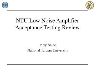 NTU Low Noise Amplifier Acceptance Testing Review
