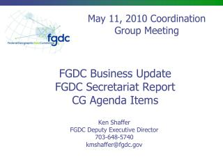 FGDC Business Update FGDC Secretariat Report CG Agenda Items