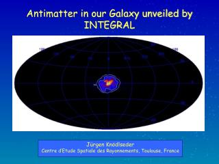 Antimatter in our Galaxy unveiled by INTEGRAL