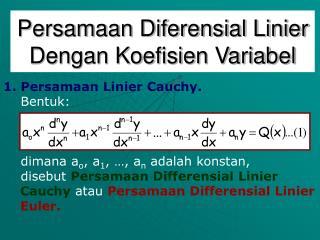Persamaan Diferensial Linier Dengan Koefisien Variabel