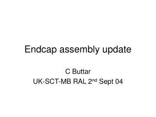 Endcap assembly update