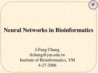 Neural Networks in Bioinformatics