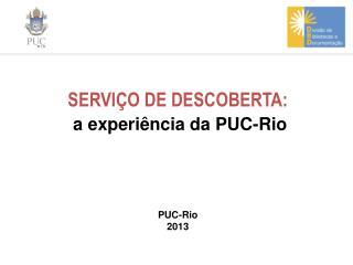 SERVIÇO DE DESCOBERTA: a experiência da PUC-Rio PUC-Rio 2013