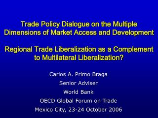 Trade Policy Dialogue on the Multiple Dimensions of Market Access and Development  Regional Trade Liberalization as a Co