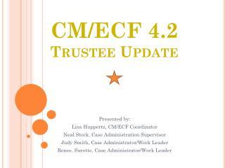 CM/ECF 4. 2 Trustee Update