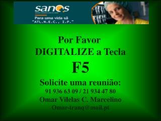 Por Favor   DIGITALIZE a Tecla  F5 Solicite uma reunião: 91 936 63 09 / 21 934 47 80