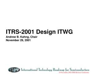 ITRS-2001 Design ITWG Andrew B. Kahng, Chair November 29, 2001