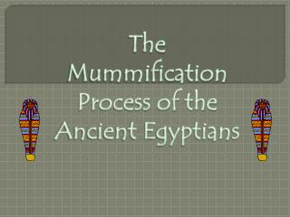 The Mummification  Process of the Ancient Egyptians