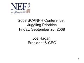 2008 SCANPH Conference:  Juggling Priorities Friday, September 26, 2008 Joe Hagan  President & CEO