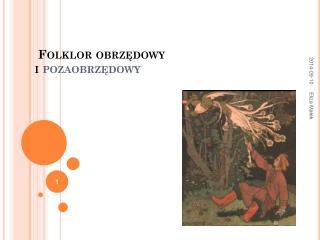 Folklor obrzędowy i  pozaobrzędowy