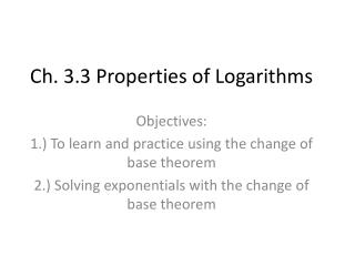 Ch. 3.3 Properties of Logarithms