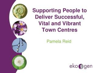 Supporting People to Deliver Successful, Vital and Vibrant Town Centres