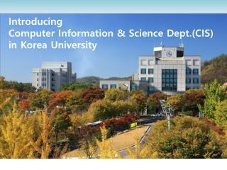Introducing  Computer Information & Science Dept.(CIS)  in Korea University