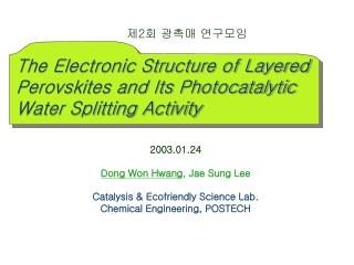 2003.01.24 Dong Won Hwang , Jae Sung Lee Catalysis & Ecofriendly Science Lab.