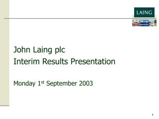 John Laing plc Interim Results Presentation Monday 1 st  September 2003
