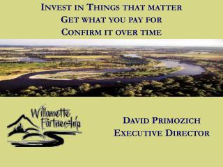 Invest in Things that matter  Get what you pay for Confirm it over time