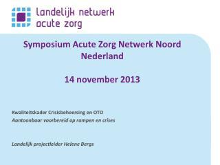 Symposium Acute Zorg Netwerk Noord Nederland  14 november 2013