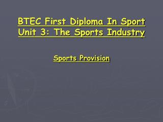 BTEC First Diploma In Sport Unit 3: The Sports Industry