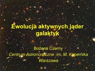 Ewolucja aktywnych jąder galaktyk