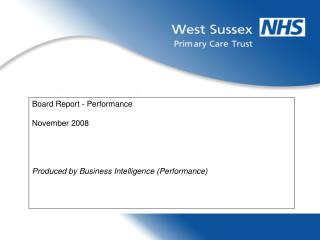 Board Report - Performance November 2008 Produced by Business Intelligence (Performance)