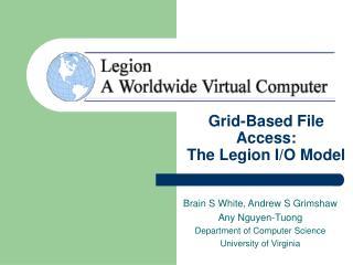 Grid-Based File Access:  The Legion I/O Model