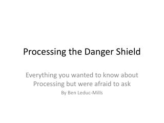 Processing the Danger Shield