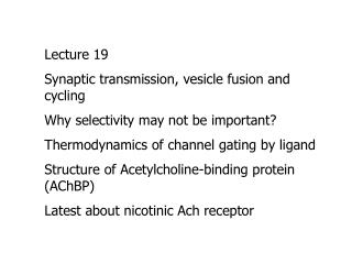 Lecture 19 Synaptic transmission, vesicle fusion and cycling Why selectivity may not be important?