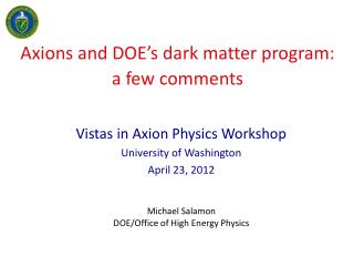 Axions  and  DOE's  dark matter program: a few comments