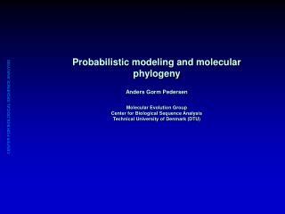 Probabilistic modeling and molecular phylogeny Anders Gorm Pedersen Molecular Evolution Group